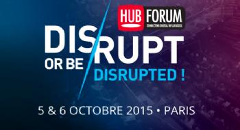 Disruper, le thème du Hub Forum 2015