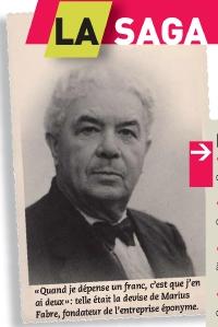 «Quand je dépense un franc, c'est que j'en ai deux»: telle était la devise de Marius Fabre, fondateur de l'entreprise éponyme.