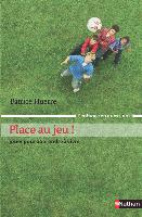 Dans son livre Place au jeu! Jouer pour apprendre à vivre, Patrice Huerre témoigne de l'importance du temps partagé avec l'enfant.