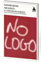 No logo, «La tyrannie des marques», par Naomi Klein Actes Sud, collection Babel, 2001, 752 pages. Traduit de l'anglais (Canada) par Michel Saint-Germain.