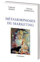 Métamorphoses du marketing, par Catherine Dedieu et Christine Removille, édition Economica, 94 pages, 2012.