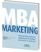 MBA Marketing, «Tout ce qu'il faut savoir sur le marketing», ouvrage collectif, Editions d'Organisation, Eyrolles, 568 pages, octobre 2011.