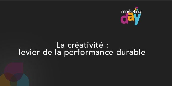 Conférence MKG Day 2017, l'Innovation média 2/5 - La créativité : levier de la performance durable