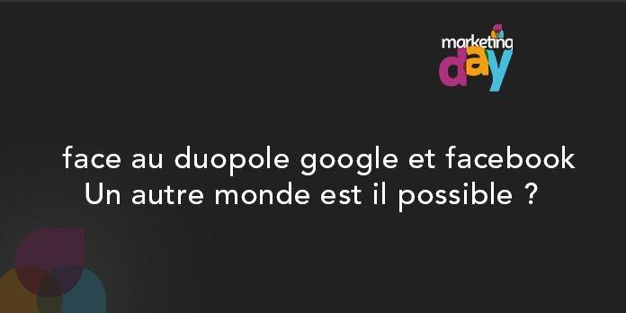 Conférence MKG Day 2017, L'innovation média 3/5 - Face au duopole google et facebook, un autre monde est il possible ?