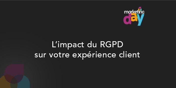 Conférence MKG Day 2017 - Expérience Client / Customer experience 3/6, L'impact du RGPD sur votre expérience client