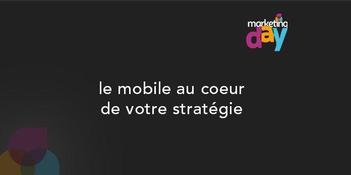 Conférence MKG Day 2017 - Expérience Client / Customer experience 5/6, le mobile au coeur de votre stratégie