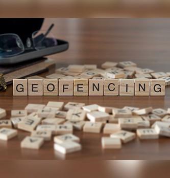 Qu'est-ce que le geofencing ?
