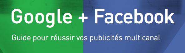 Couverture livre blanc Playbook Facebook + Google : Le guide pour réussir vos publicités multicanal