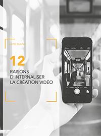 Couverture 12 raisons d'internaliser sa création vidéo