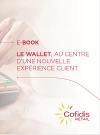 Couverture Le Wallet, au centre d'une nouvelle expérience client