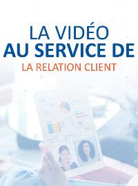 Couverture La vidéo au service de la relation client