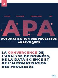 Couverture APA: La convergence de l'analyse de données, de la data science et de l'automatisation des processus
