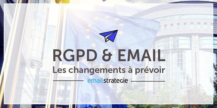 Email et RGPD : les changements à prévoir