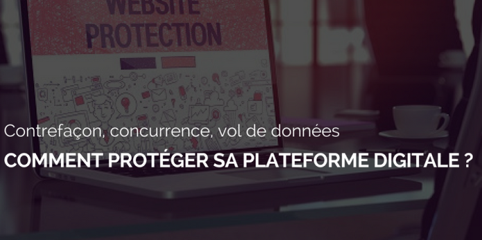 Contrefaçon, concurrence déloyale, captation de données : Comment protéger sa plateforme digitale ?
