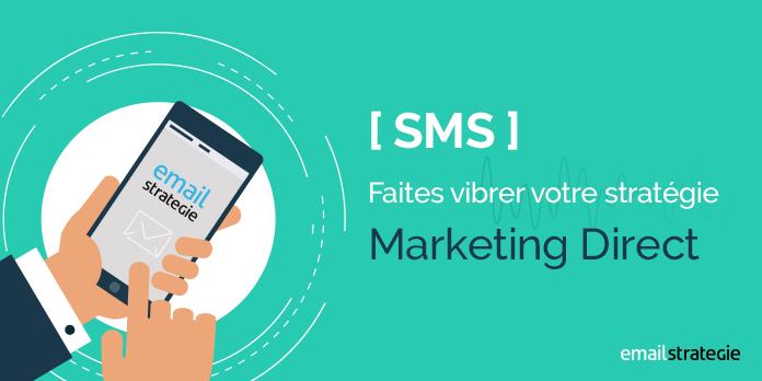 SMS : Faites vibrer votre stratégie marketing direct !