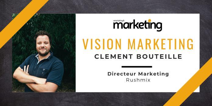 VISION MARKETING AVEC ... Clément BOUTEILLE