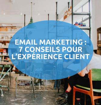 7 conseils pour faire de l'emailing un moteur de l'expérience client