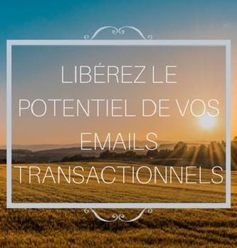 Libérez le potentiel marketing de vos emails transactionnels