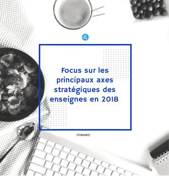 Focus sur les principaux axes stratégiques des enseignes pour 2018