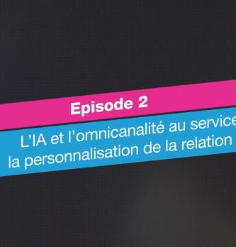 [CX Talk] Épisode 2 : l'IA et l'omnicanalité au service de la personnalisation de la relation client