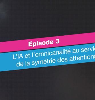 [CX Talk] Épisode 3 : l'IA et l'omnicanalité au service de la symétrie des attentions